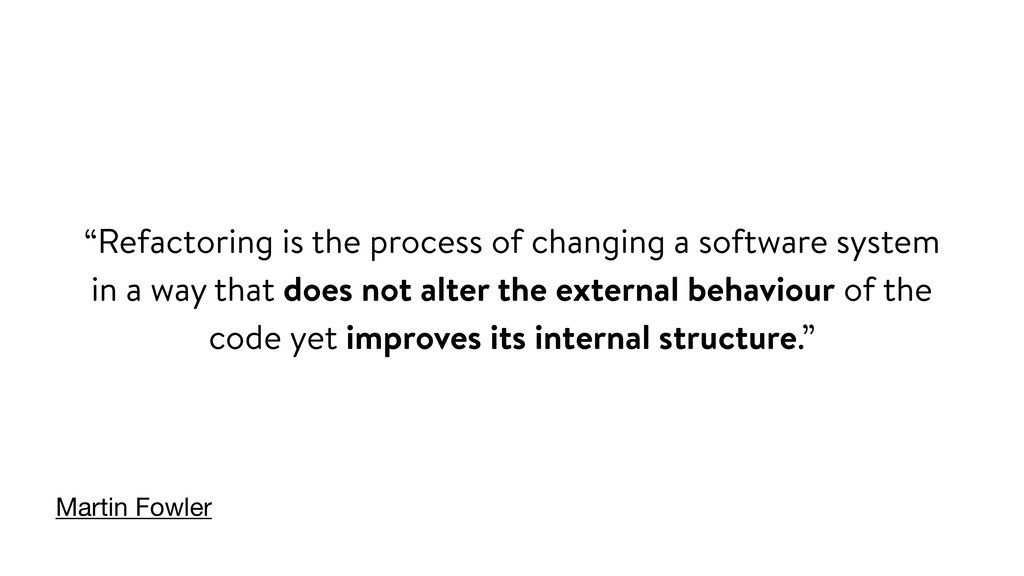 """Refactoring is the process of changing a softw..."