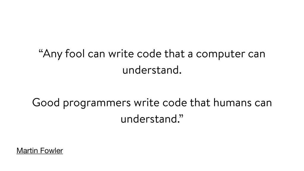 """Any fool can write code that a computer can un..."