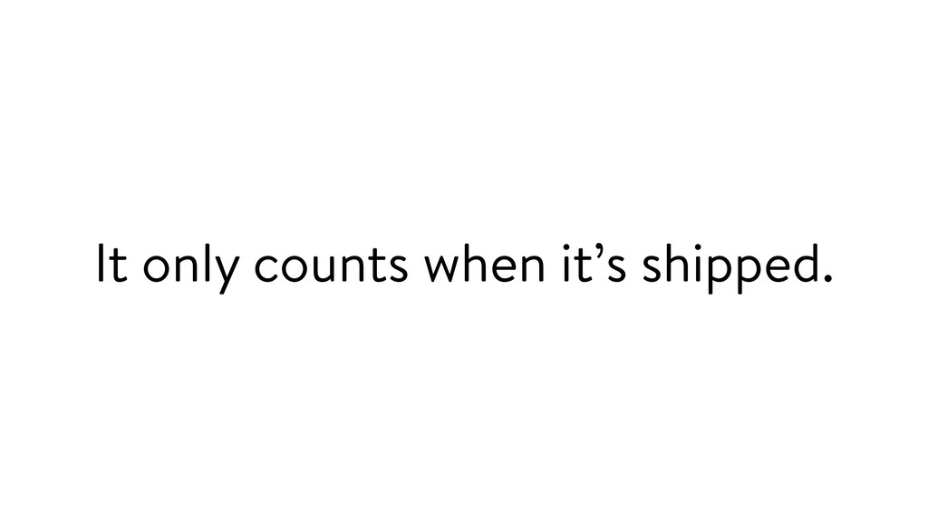 It only counts when it's shipped.