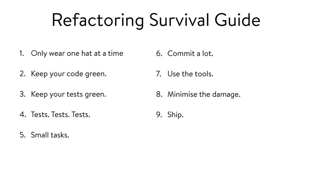 Refactoring Survival Guide 1. Only wear one hat...