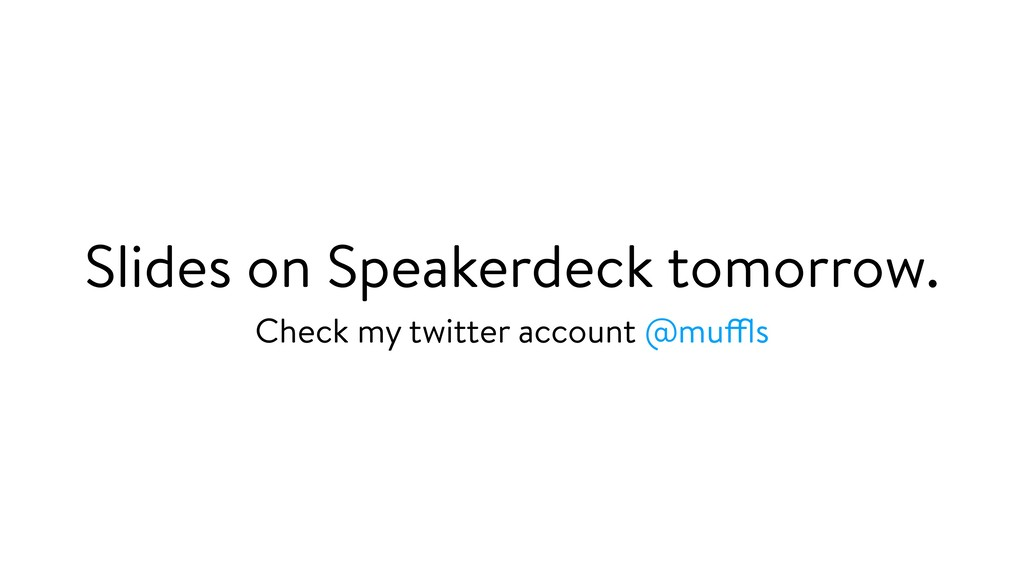 Slides on Speakerdeck tomorrow. Check my twitte...