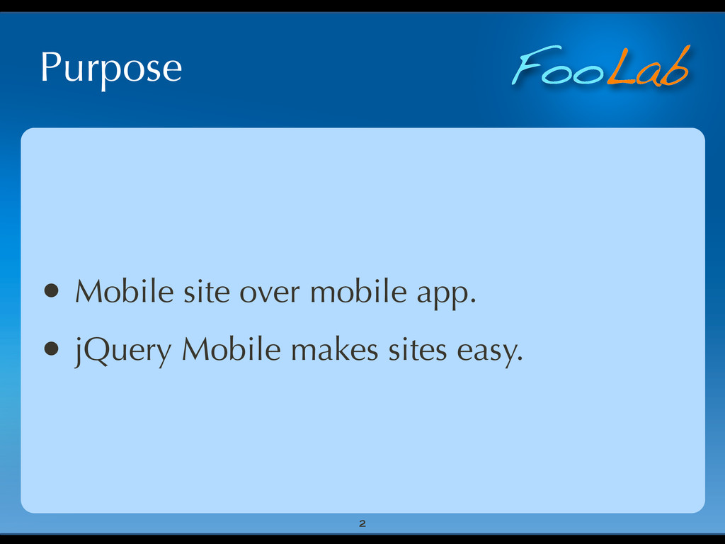 FooLab Purpose • Mobile site over mobile app. •...