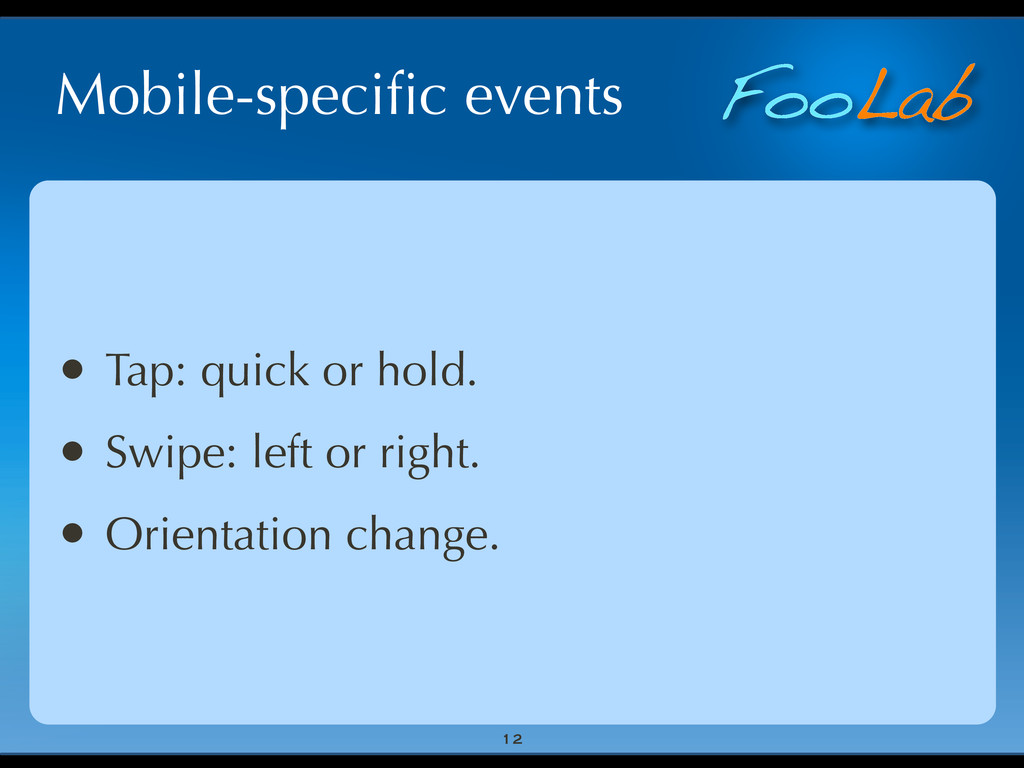 FooLab Mobile-specific events 12 • Tap: quick or...