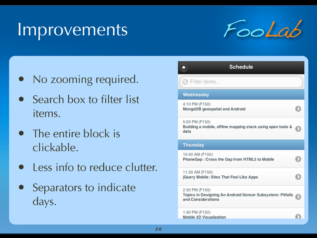 FooLab Improvements 26 • No zooming required. •...