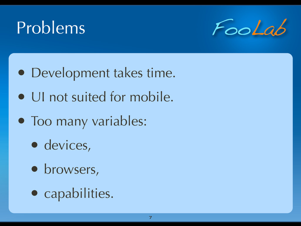 FooLab Problems • Development takes time. • UI ...