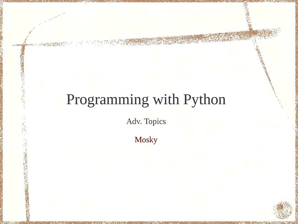 1 Programming with Python Adv. Topics Mosky