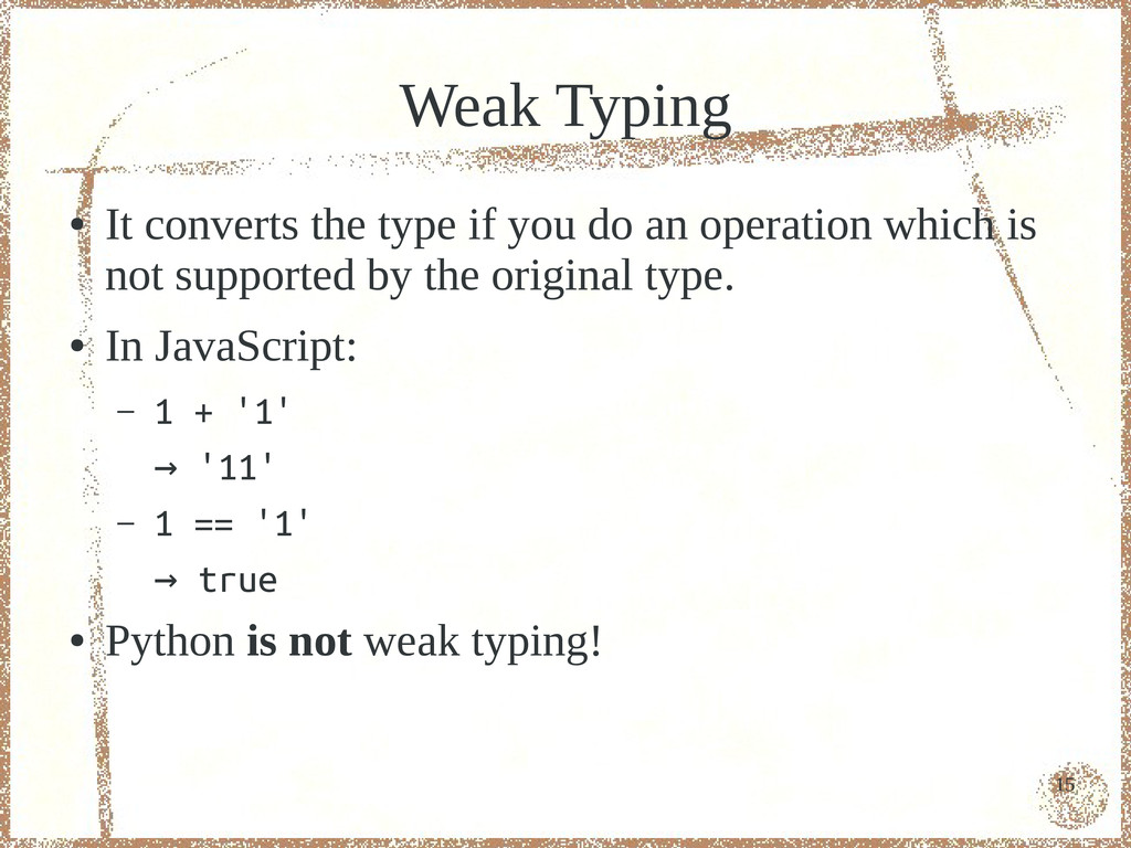 15 Weak Typing ● It converts the type if you do...