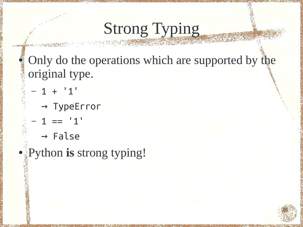 16 Strong Typing ● Only do the operations which...