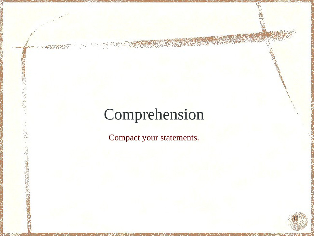 17 Comprehension Compact your statements.
