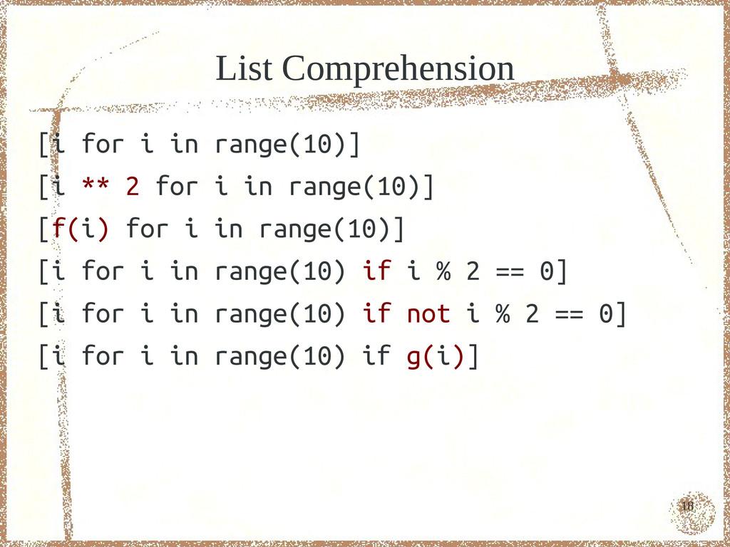 18 List Comprehension [i for i in range(10)] [i...