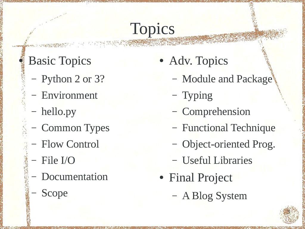 3 Topics ● Basic Topics – Python 2 or 3? – Envi...