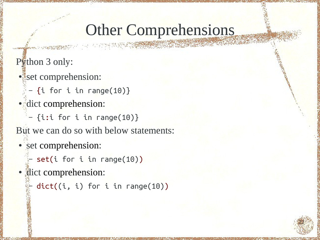22 Other Comprehensions Python 3 only: ● set co...