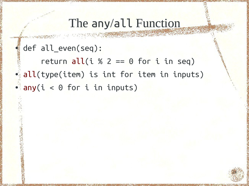 24 The any/all Function ● def all_even(seq): re...
