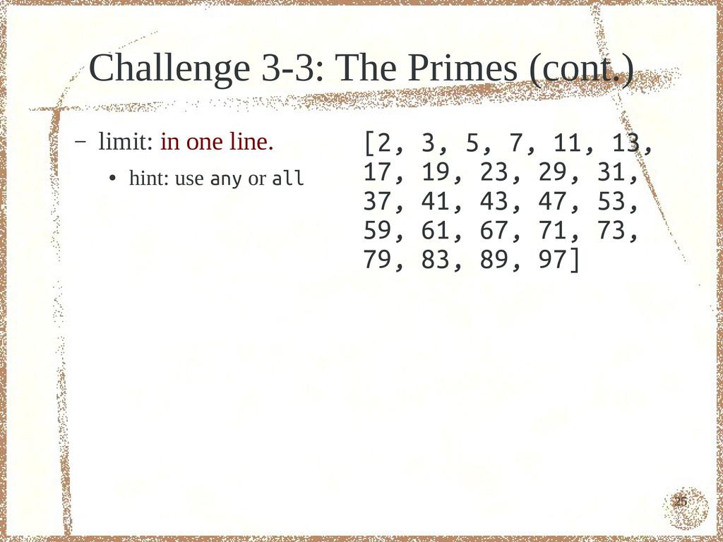25 Challenge 3-3: The Primes (cont.) – limit: i...
