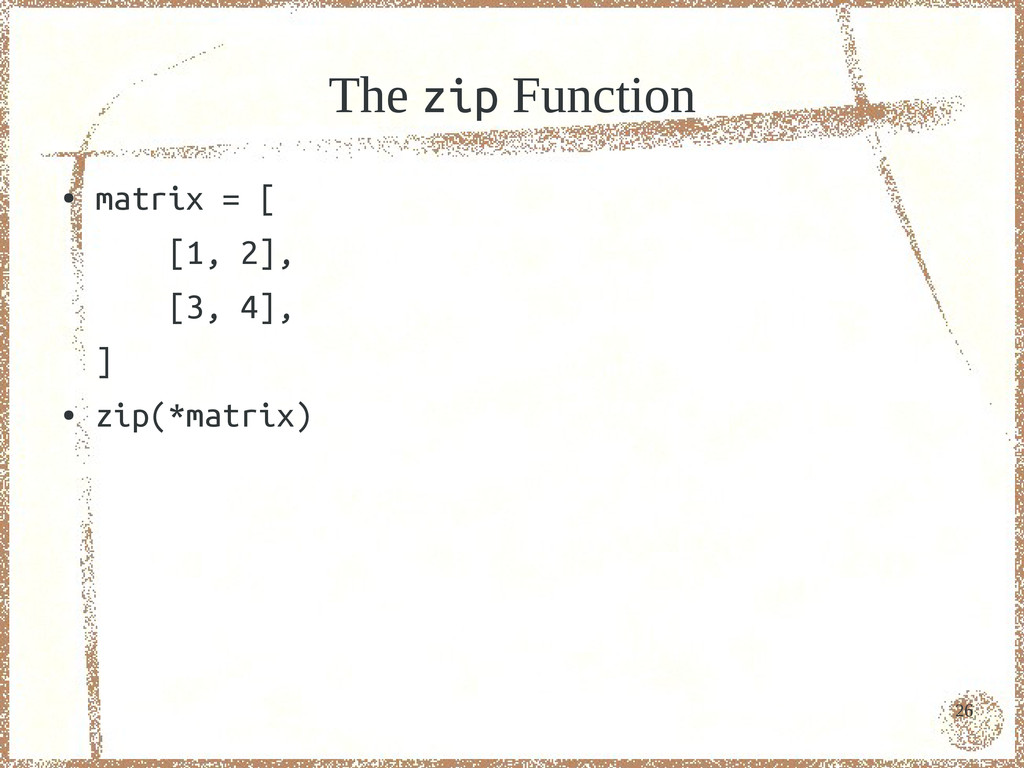 26 The zip Function ● matrix = [ [1, 2], [3, 4]...