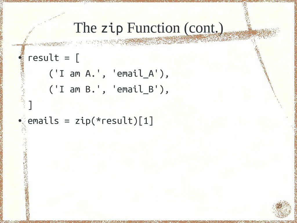 27 The zip Function (cont.) ● result = [ ('I am...