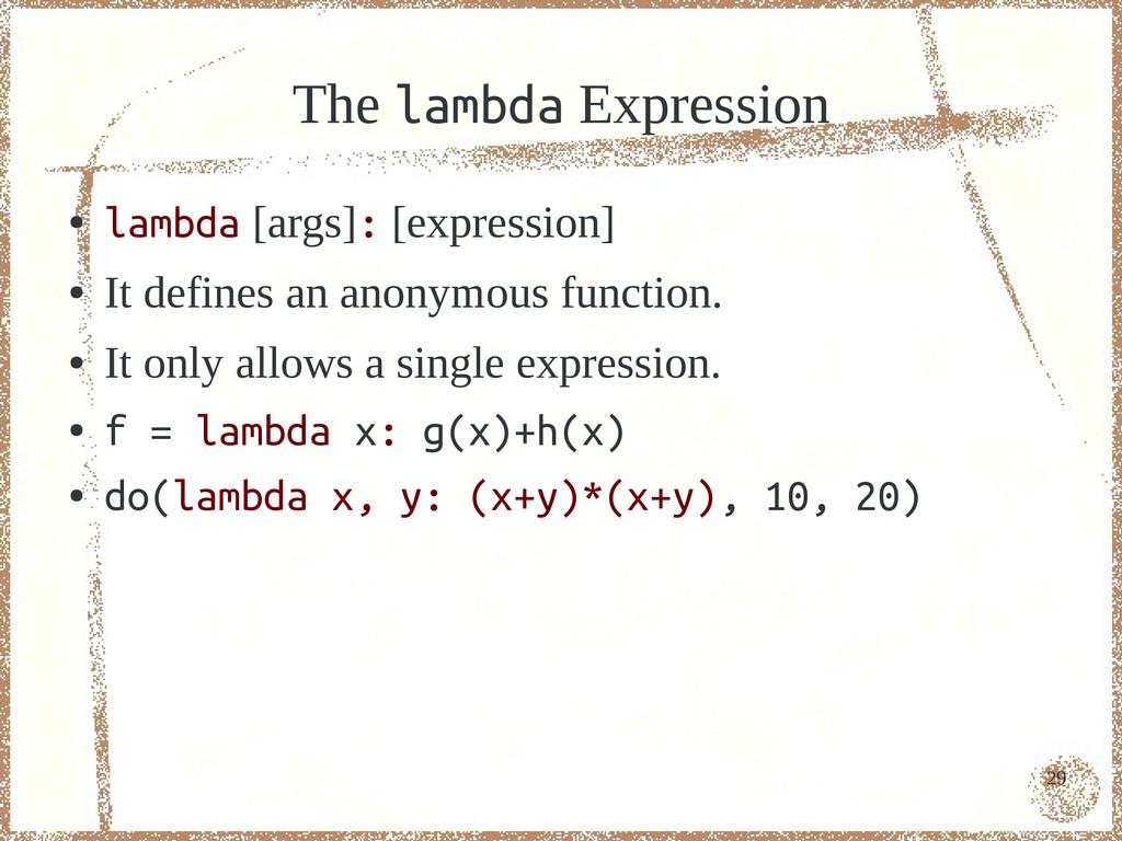 29 The lambda Expression ● lambda [args]: [expr...
