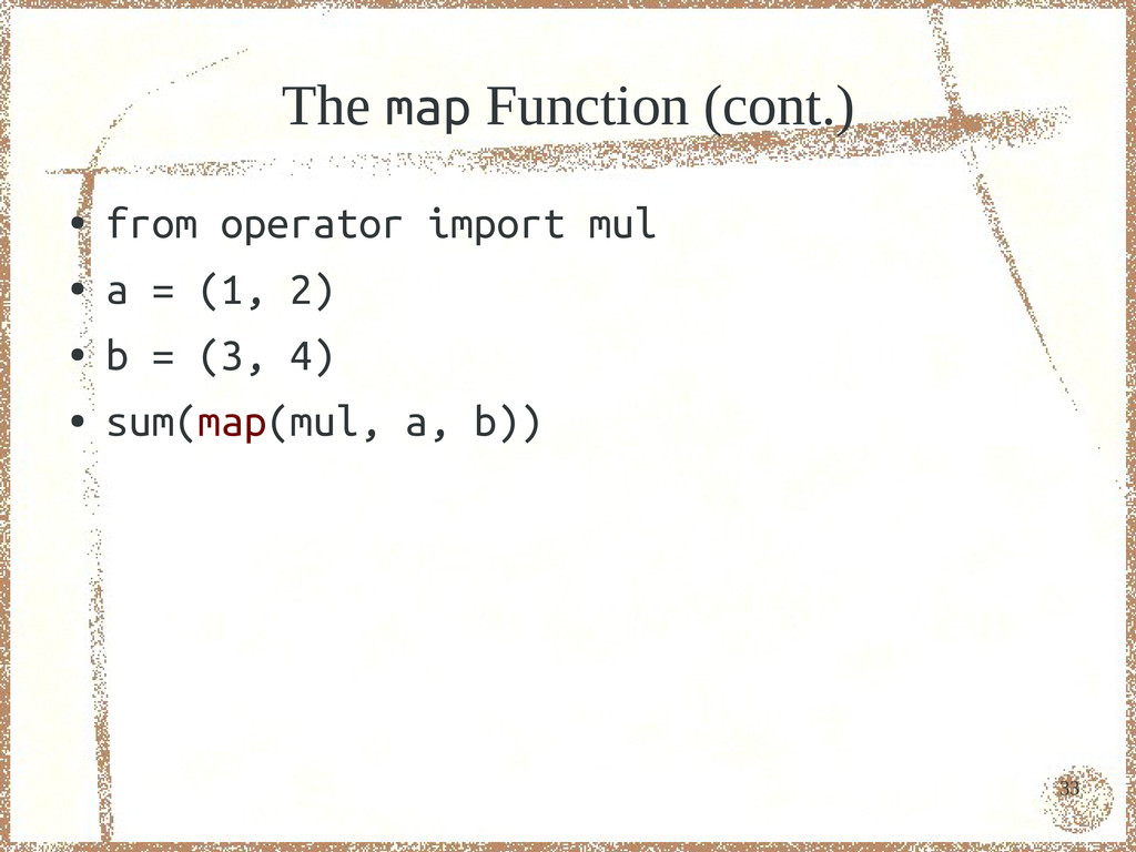 33 The map Function (cont.) ● from operator imp...