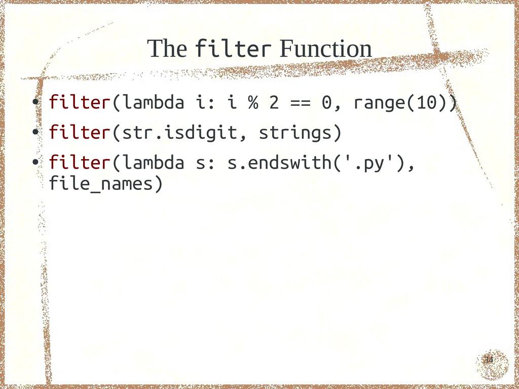 34 The filter Function ● filter(lambda i: i % 2...