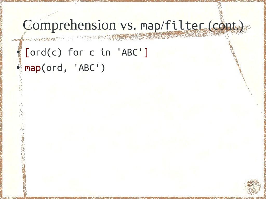 36 Comprehension vs. map/filter (cont.) ● [ord(...