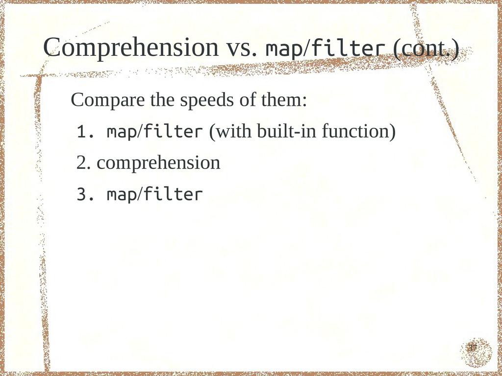 37 Comprehension vs. map/filter (cont.) Compare...