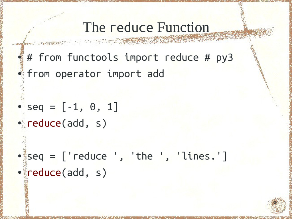 38 The reduce Function ● # from functools impor...