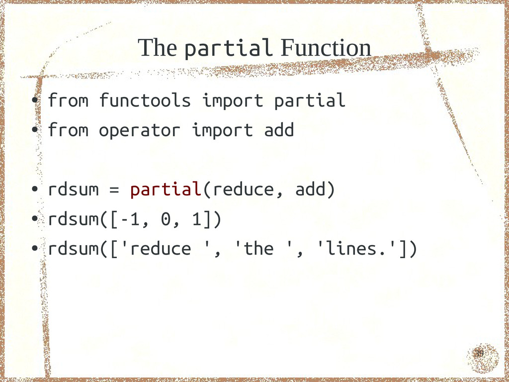 39 The partial Function ● from functools import...