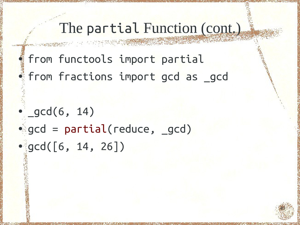 40 The partial Function (cont.) ● from functool...