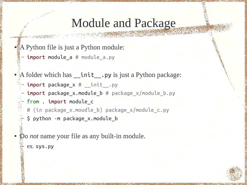 5 Module and Package ● A Python file is just a ...