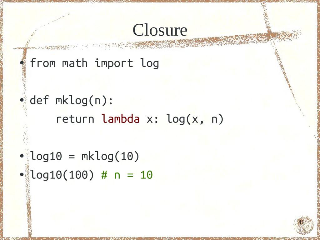 41 Closure ● from math import log ● def mklog(n...