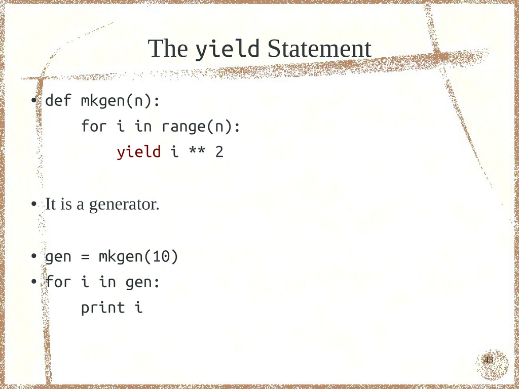 43 The yield Statement ● def mkgen(n): for i in...