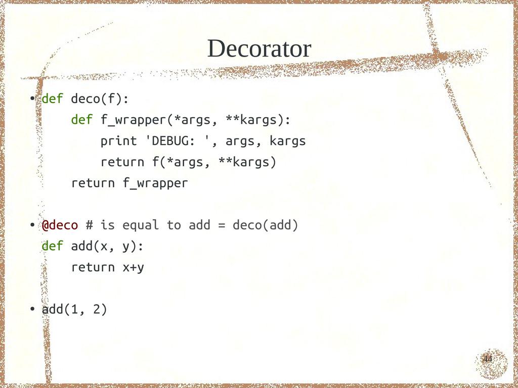 44 Decorator ● def deco(f): def f_wrapper(*args...