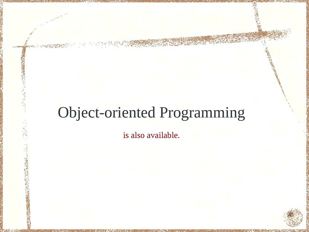 45 Object-oriented Programming is also availabl...