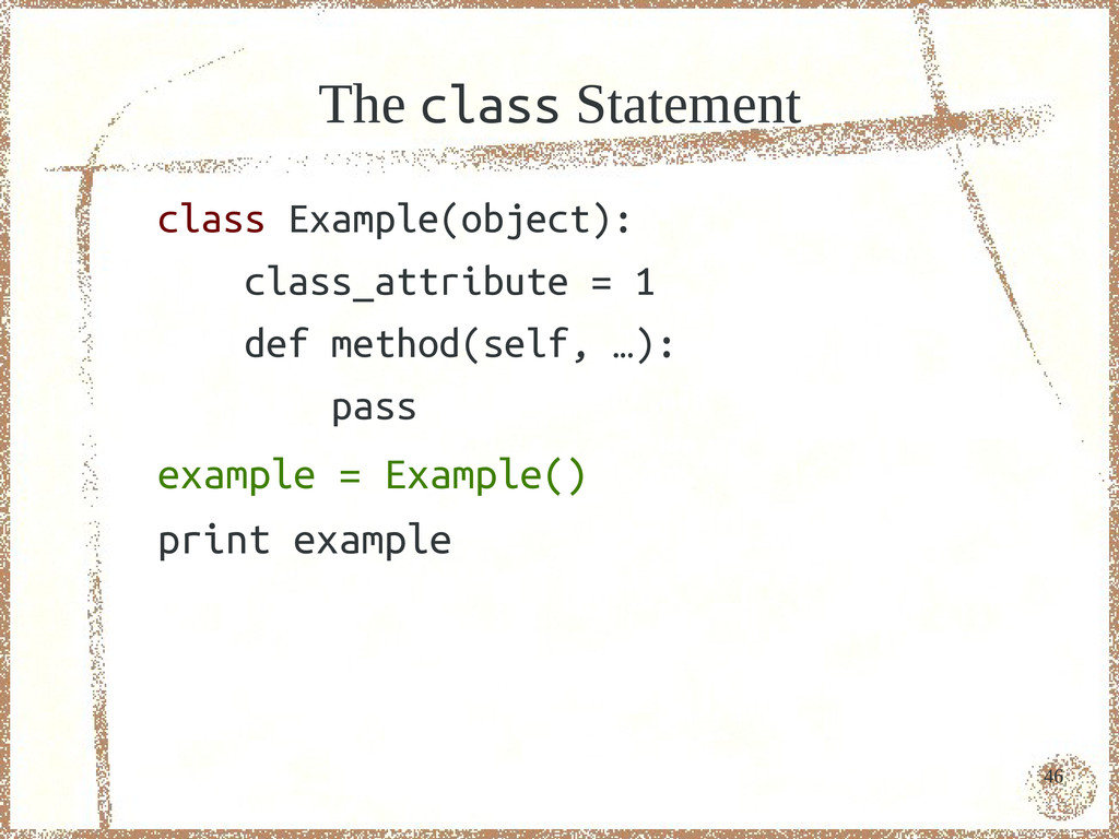 46 The class Statement class Example(object): c...