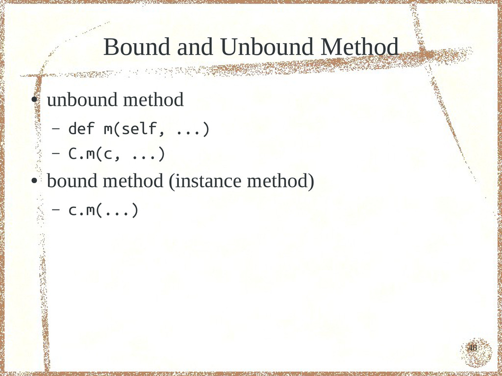 48 Bound and Unbound Method ● unbound method – ...