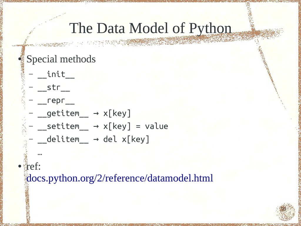 50 The Data Model of Python ● Special methods –...