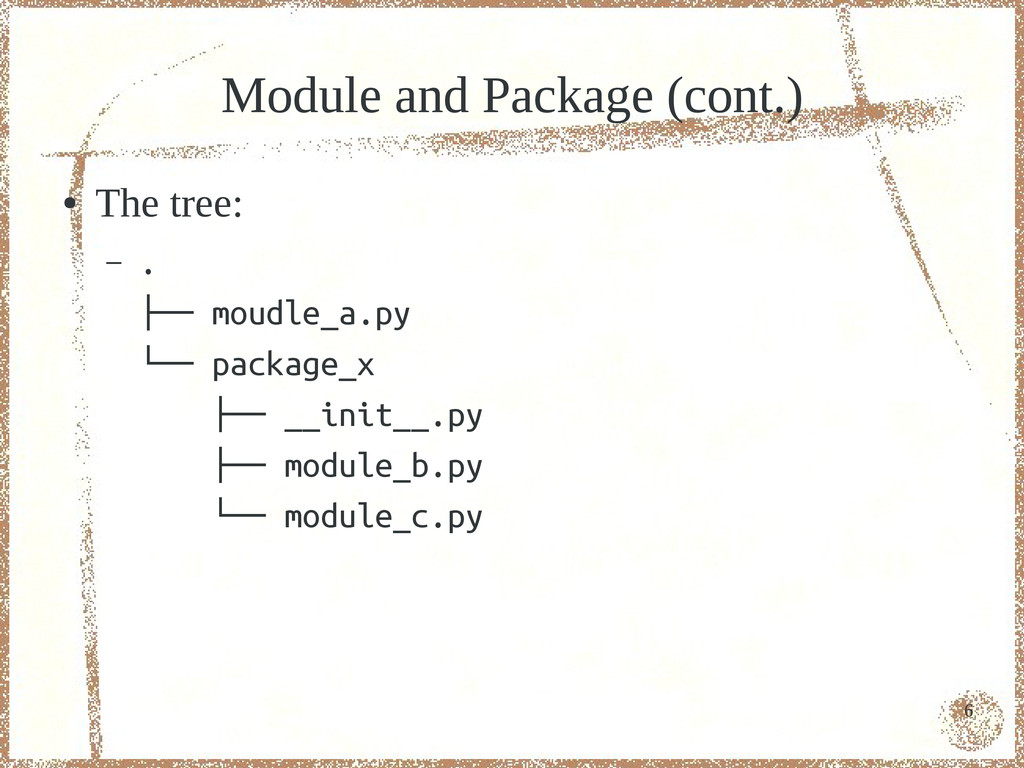 6 Module and Package (cont.) ● The tree: – . ├─...
