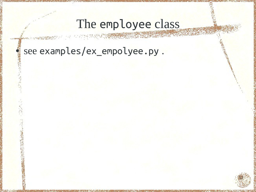 52 The employee class ● see examples/ex_empolye...