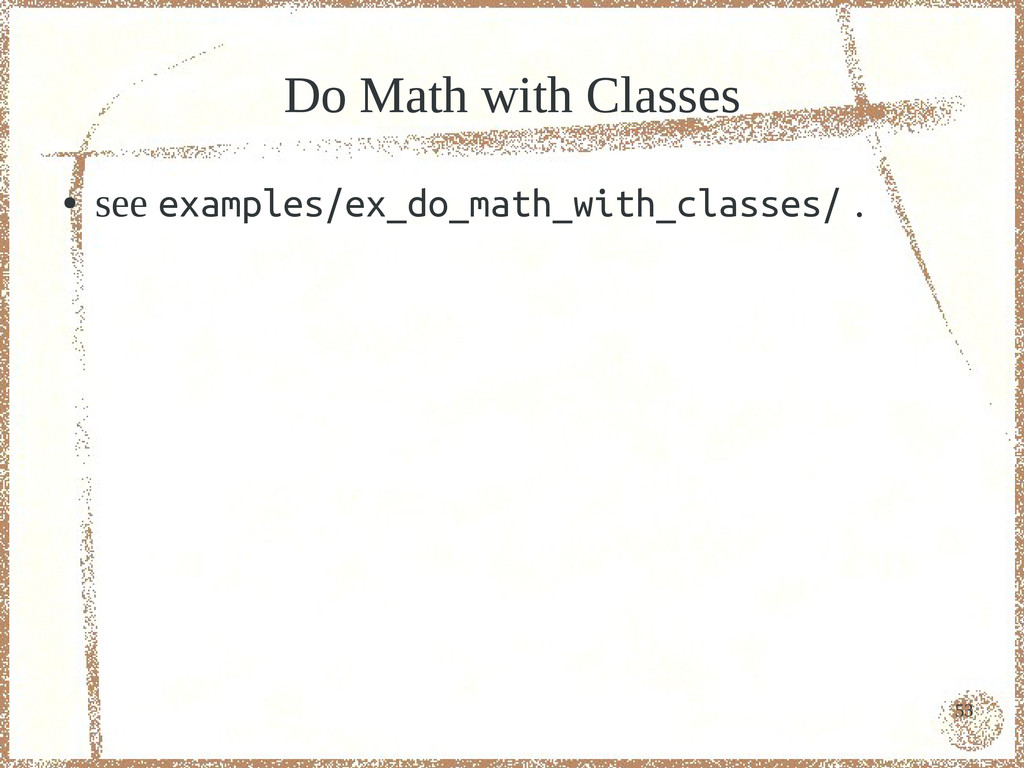 53 Do Math with Classes ● see examples/ex_do_ma...