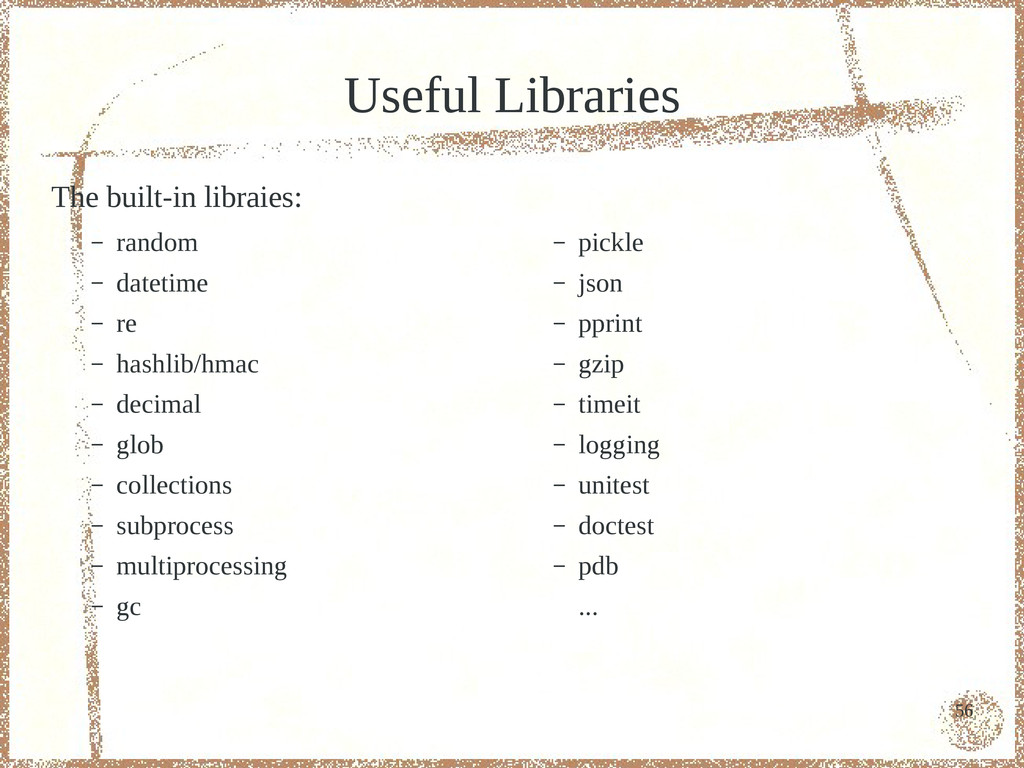 56 Useful Libraries The built-in libraies: – ra...