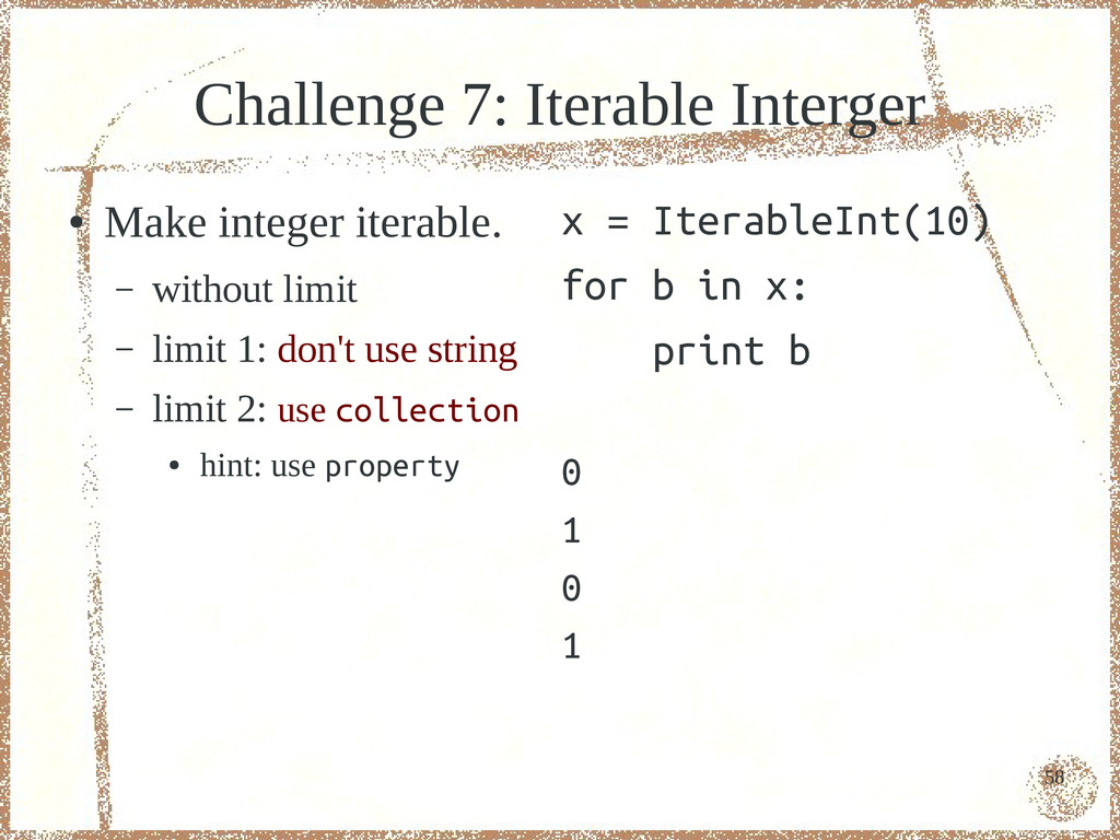 58 Challenge 7: Iterable Interger ● Make intege...