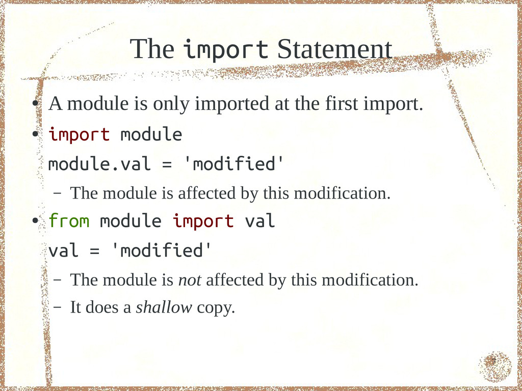 7 The import Statement ● A module is only impor...