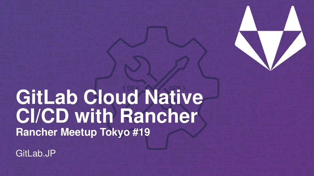 GitLab Cloud Native CI/CD with Rancher Rancher ...