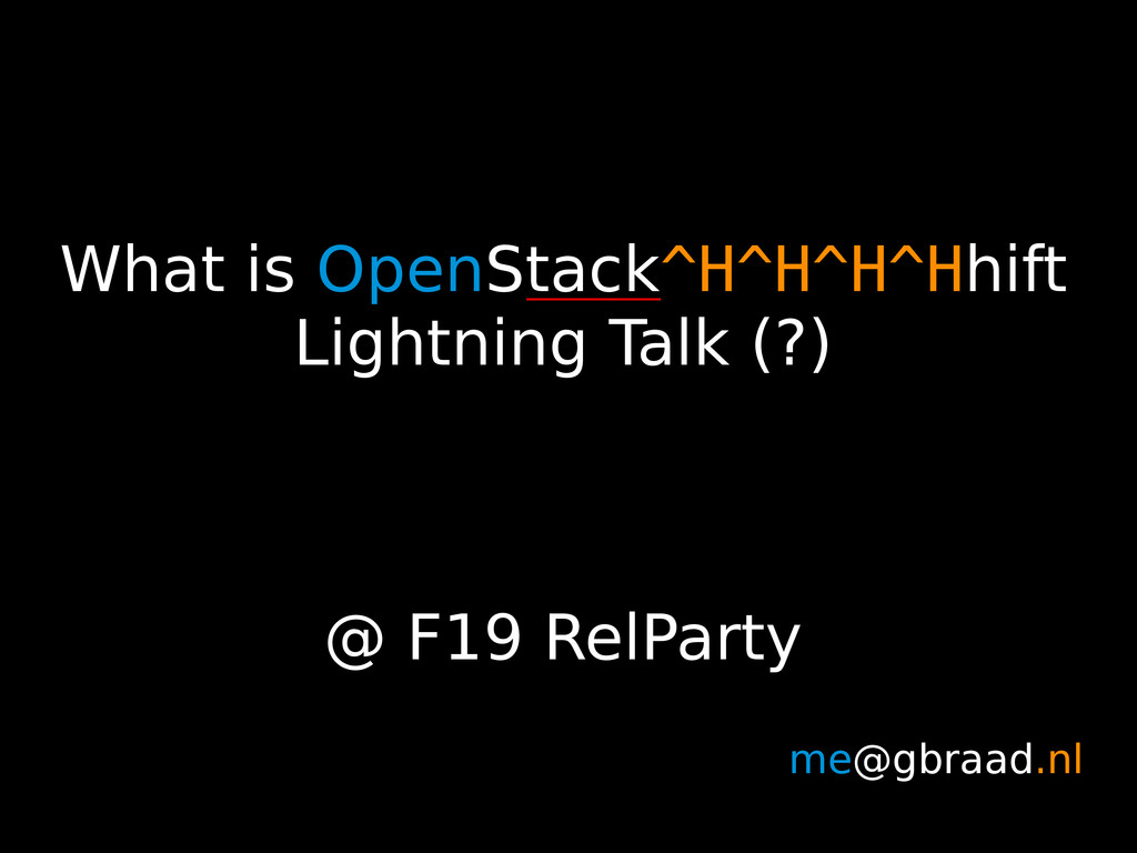 What is OpenStack^H^H^H^Hhift Lightning Talk (?...