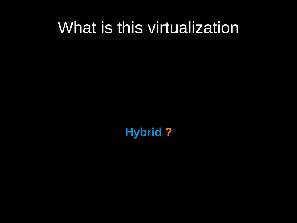 What is this virtualization Hybrid ?