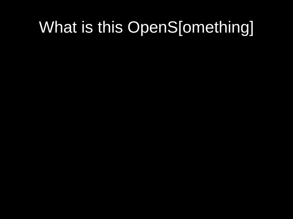 What is this OpenS[omething]
