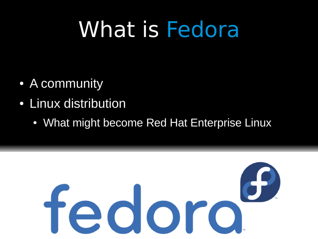 What is Fedora ● A community ● Linux distributi...