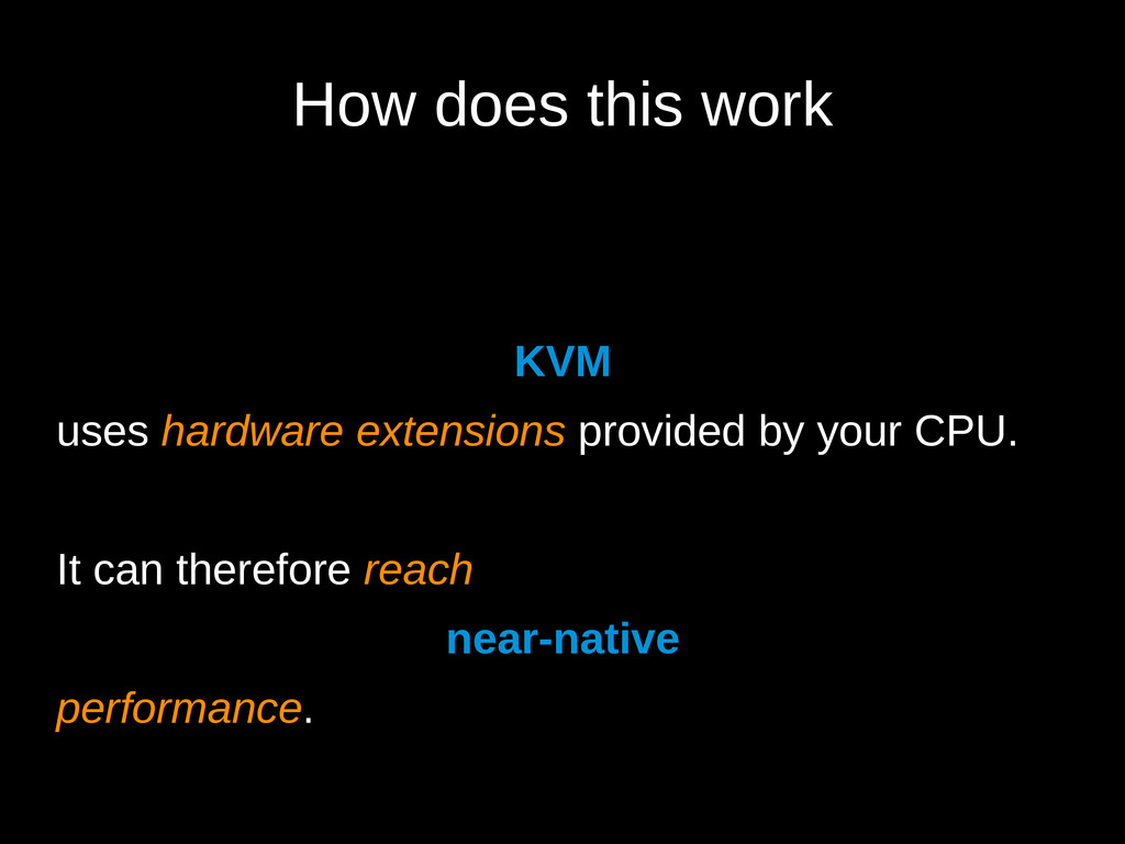 How does this work KVM uses hardware extensions...
