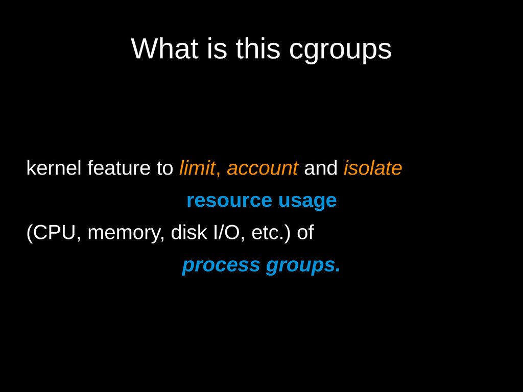 What is this cgroups kernel feature to limit, a...