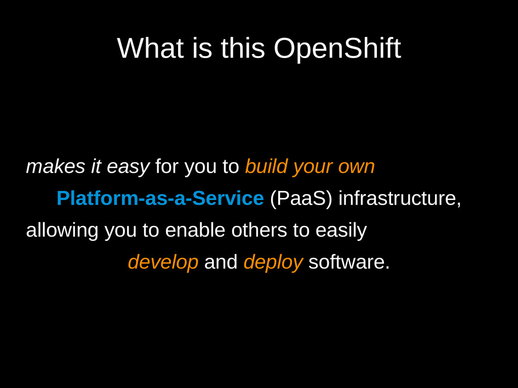 What is this OpenShift makes it easy for you to...